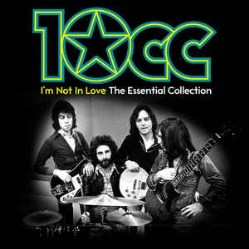 I'm Not In Love - The Essential Collection  by 10cc