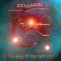 at the end of my new world (part I) by Anasazi
