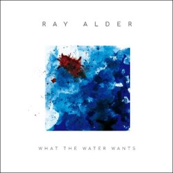 What The Water Wants by Ray Alder