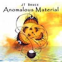 Anomalous Material by JT Bruce