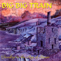 Goodbye to the Age of Steam by Big Big Train