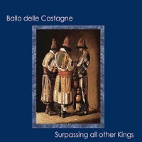 Surpassing All Other Kings by Il Ballo Delle Castagne