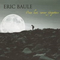 Once lost, never forgotten by Eric Baule