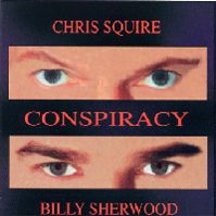 Conspiracy by Conspiracy (featuring Chris Squire and Billy Sherwood)