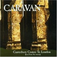 Canterbury Comes to London (Live from the Astoria) by Caravan