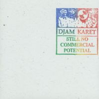 Still No Commercial Potential by Djam Karet