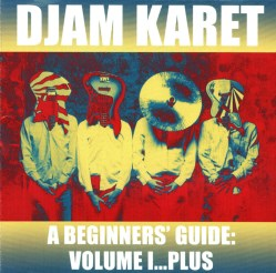 A Beginners' Guide: Volume I...Plus by Djam Karet