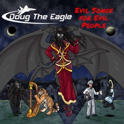 Evil Songs for Evil People by DOUG The Eagle