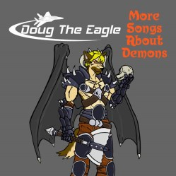 More Songs About Demons by DOUG The Eagle