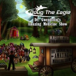 Dr. Gwendolini's Amazing Medicine Show by DOUG The Eagle
