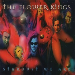 Stardust We Are by The Flower Kings