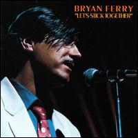 Let's Stick Together by Bryan Ferry