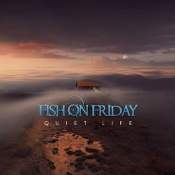 Quiet Life by Fish On Friday