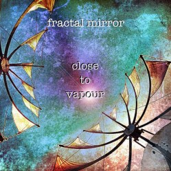 Close To Vapour by Fractal Mirror