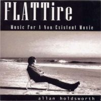 FLATTire: Music For a Non-Existent Movie by Allan Holdsworth