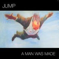 A Man Was Made by Jump
