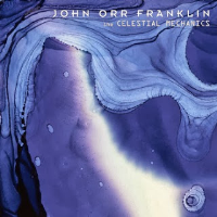The Celestial Mechanics by The John Orr Franklin Band
