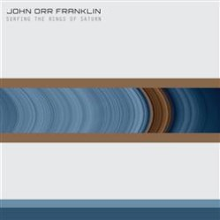 Surfing the Rings of Saturn by The John Orr Franklin Band