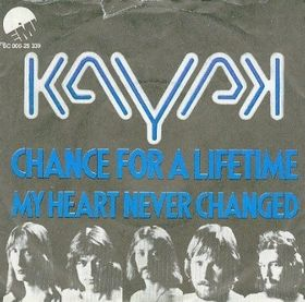 Chance for a Lifetime / My Heart Never Changed by Kayak
