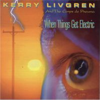 When Things Get Electric by Kerry Livgren