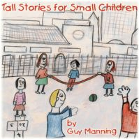 Tall Stories For Small Children by Guy Manning