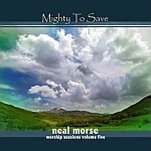 Mighty to Safe (Worship Sessions Vol-05) by Neal Morse (Worship Sessions)