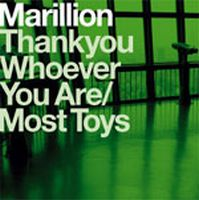 Thank you whoever you are/ Most Toys by Marillion