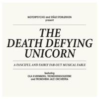 The Death Defying Unicorn ( & Ståle Storløkken) by Motorpsycho