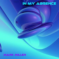 In My Absence by Mark Miller