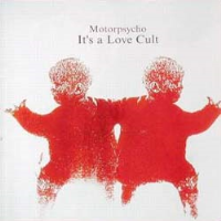 It's A Love Cult by Motorpsycho
