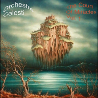 The Court Of Miracles Vol. 1 by Orchestre Celesti