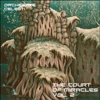 The Court Of Miracles Vol. 2 by Orchestre Celesti