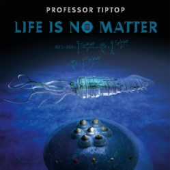 Life Is No Matter by Professor Tip Top