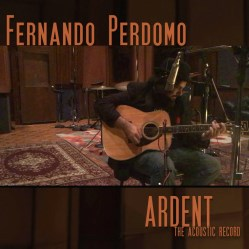 Ardent (The Acoustic Record) by Fernando Perdomo