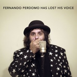 Fernando Perdomo Has Lost His Voice by Fernando Perdomo
