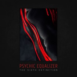 The Sixth Extinction by Psychic Equalizer