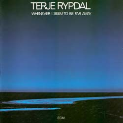 Whenever I Seem To Be Far Away by Terje Rypdal