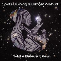 Make Believe It Real (with Bridget Wishart) by Spirits Burning