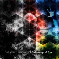 Kaleidoscope of Fears by Abraham Sarache