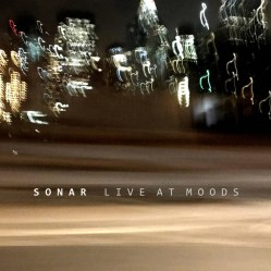Live At Moods  (With David Torn) by Sonar