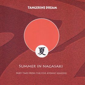 Summer in Nagasaki - The Five Atomic Seasons Part Two by Tangerine Dream