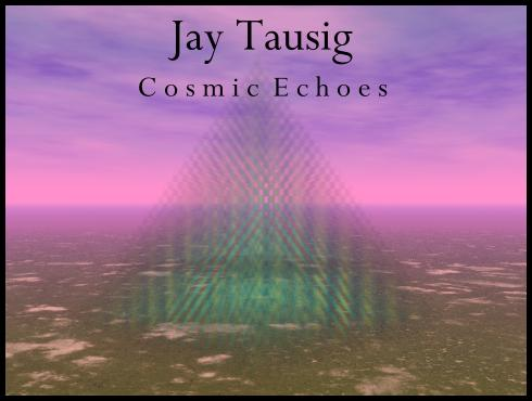 Cosmic Echoes by Jay Tausig