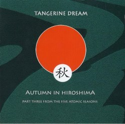 Autumn in Hiroshima - The Five Atomic Seasons Part Three by Tangerine Dream