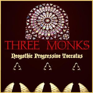 Neogothic Progressive Toccatas by Three Monks