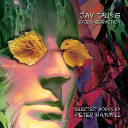 Excess Refraction: Selected Works By Peter Hammill by Jay Tausig