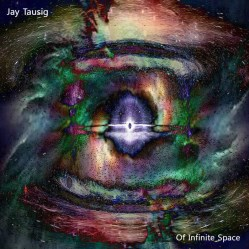 Of Infinite Space by Jay Tausig