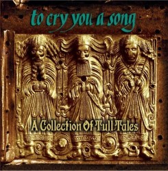 To Cry You A Song - A Collection Of Tull Tales by Tributes: Jethro Tull