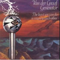 The Least We Can Do Is Wave To Each Other by Van der Graaf Generator