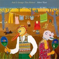 Ruth is Stranger Than Richard by Robert Wyatt