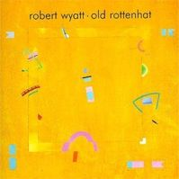 Old Rottenhat by Robert Wyatt